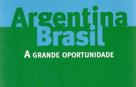 Argentina-Brasil : a grande oportunidade.