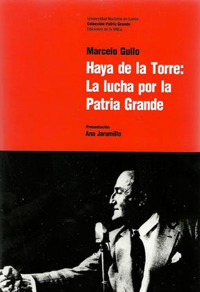 Haya de la Torre. La lucha por la Patria Grande (1917-1931).